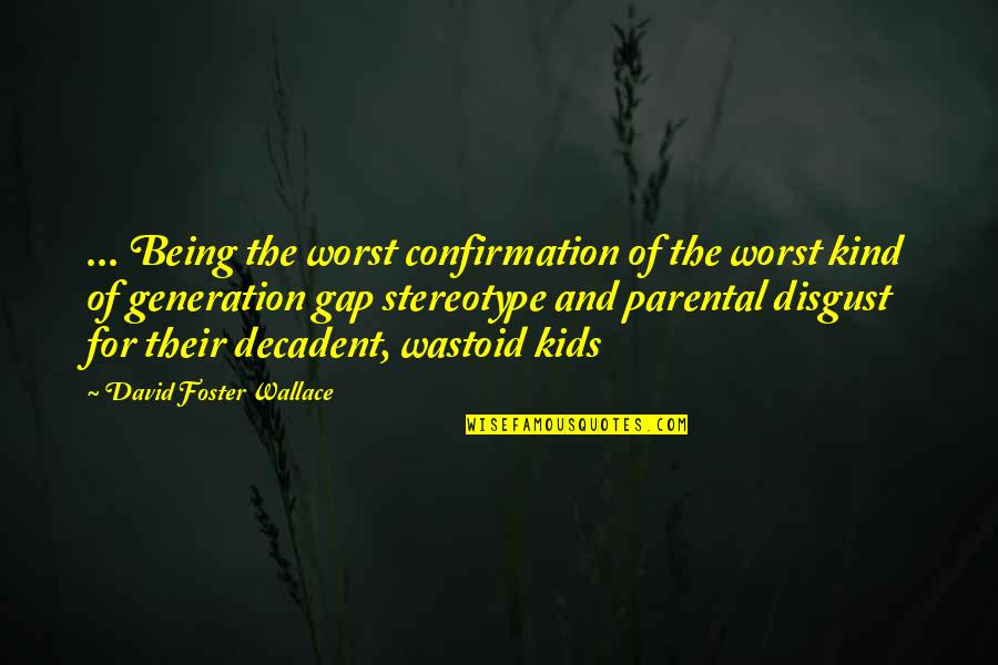 Stereotype Quotes By David Foster Wallace: ... Being the worst confirmation of the worst