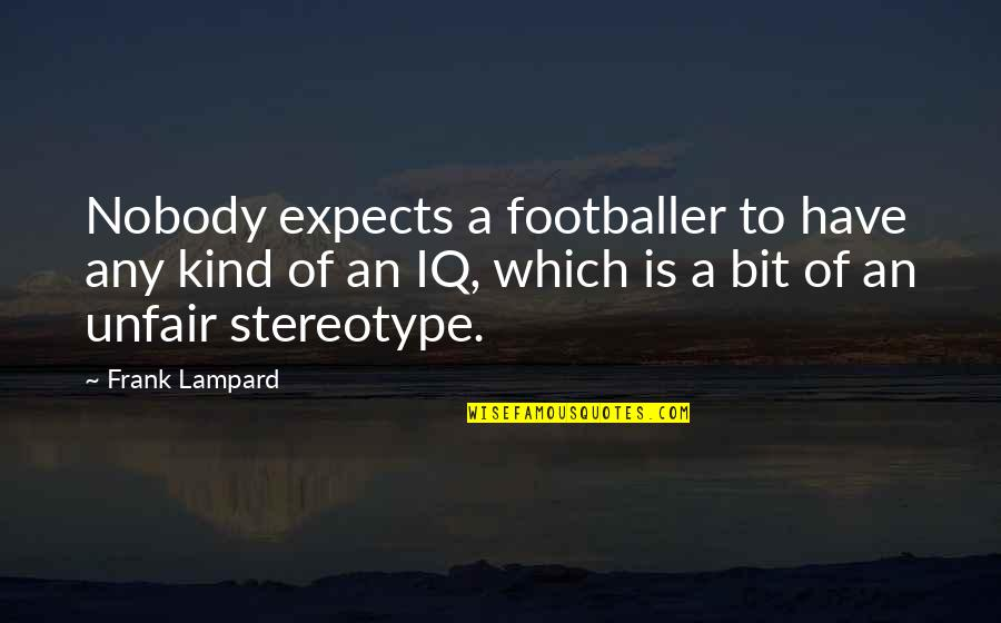 Stereotype Quotes By Frank Lampard: Nobody expects a footballer to have any kind