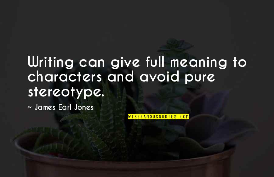 Stereotype Quotes By James Earl Jones: Writing can give full meaning to characters and
