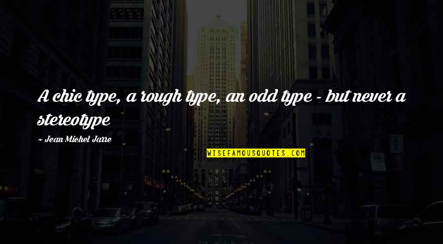 Stereotype Quotes By Jean Michel Jarre: A chic type, a rough type, an odd