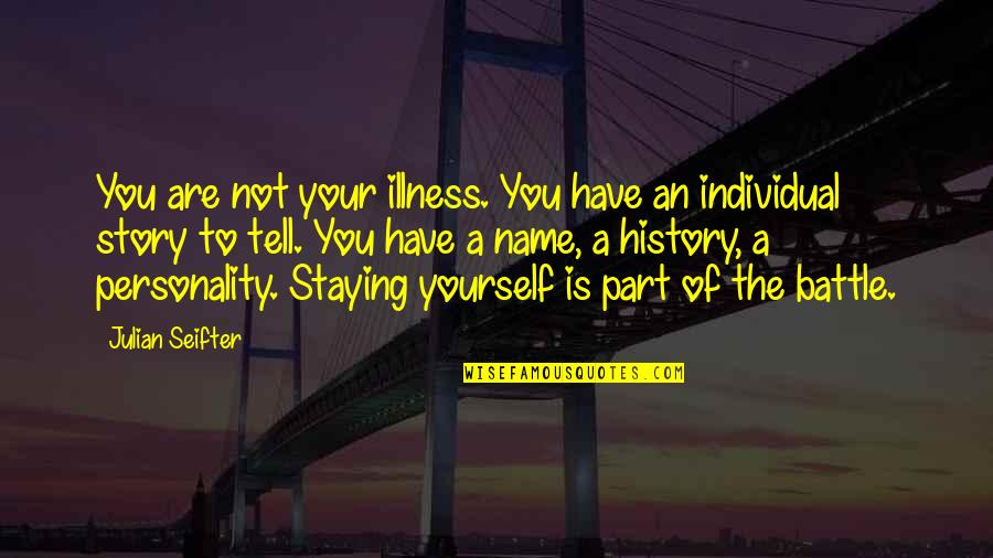 Stereotype Quotes By Julian Seifter: You are not your illness. You have an