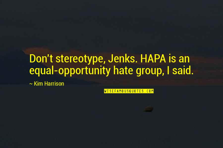 Stereotype Quotes By Kim Harrison: Don't stereotype, Jenks. HAPA is an equal-opportunity hate