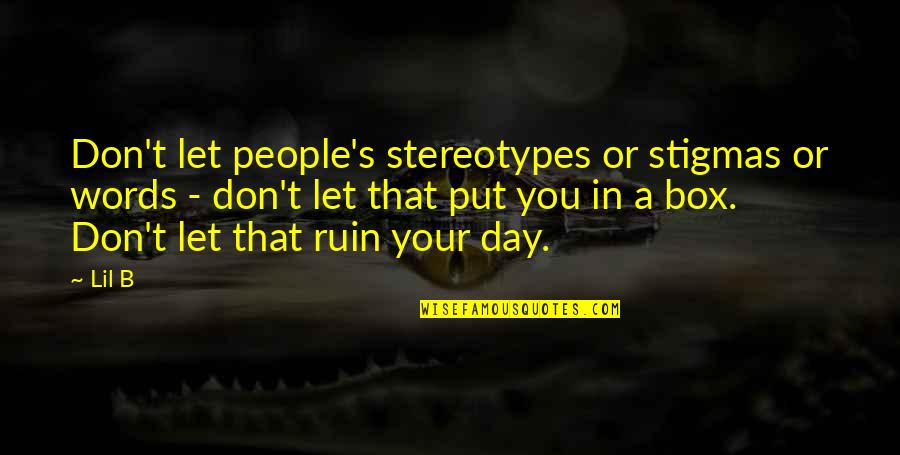 Stereotype Quotes By Lil B: Don't let people's stereotypes or stigmas or words