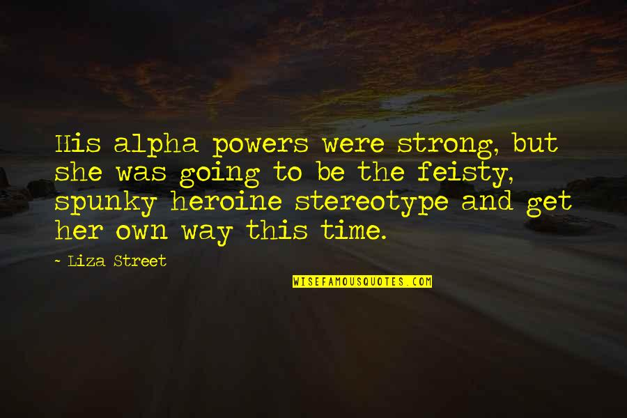 Stereotype Quotes By Liza Street: His alpha powers were strong, but she was