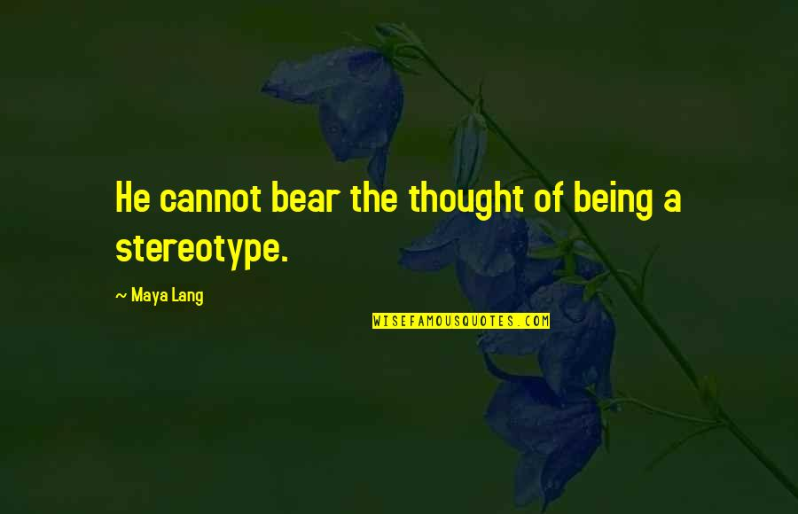 Stereotype Quotes By Maya Lang: He cannot bear the thought of being a