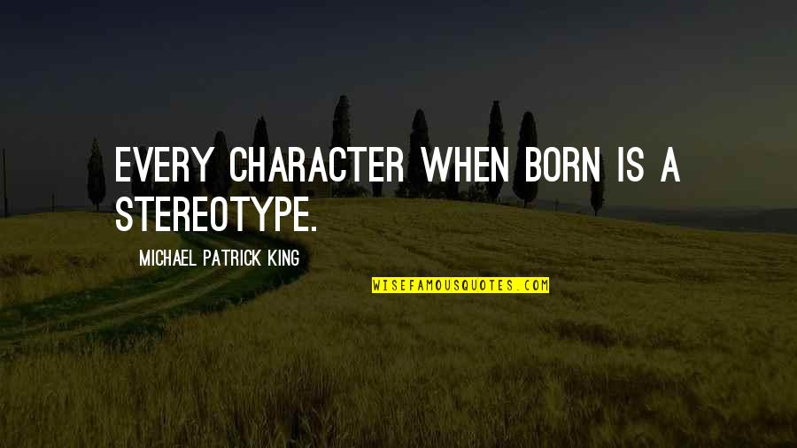 Stereotype Quotes By Michael Patrick King: Every character when born is a stereotype.