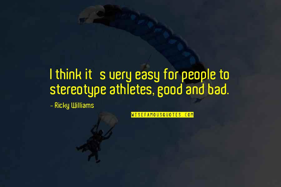 Stereotype Quotes By Ricky Williams: I think it's very easy for people to