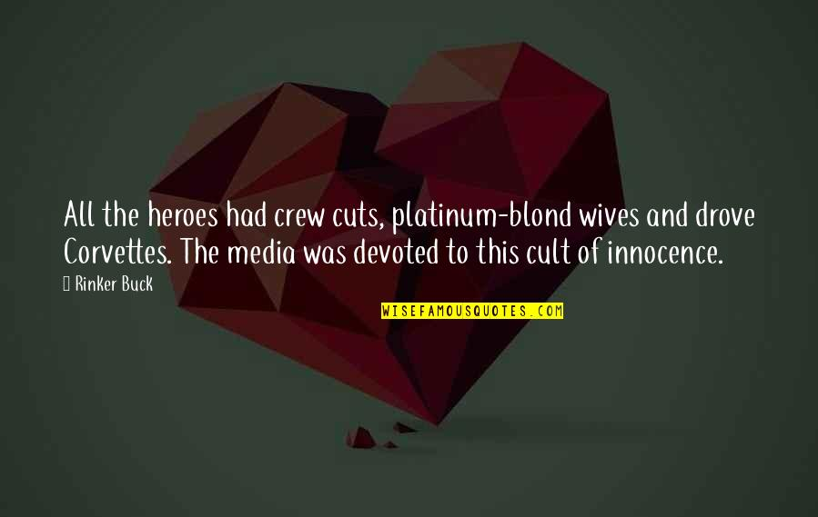 Stereotype Quotes By Rinker Buck: All the heroes had crew cuts, platinum-blond wives