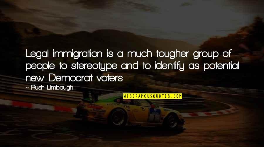 Stereotype Quotes By Rush Limbaugh: Legal immigration is a much tougher group of