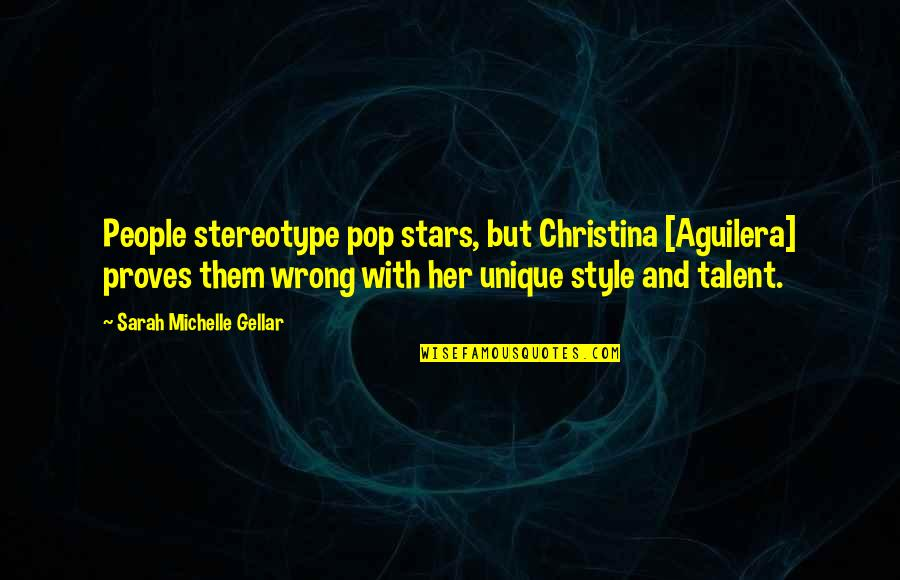 Stereotype Quotes By Sarah Michelle Gellar: People stereotype pop stars, but Christina [Aguilera] proves