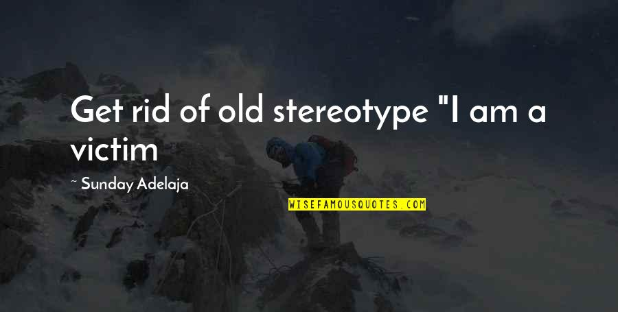 "Stereotype Quotes By Sunday Adelaja: Get rid of old stereotype ""I am a"