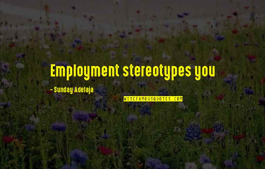 Stereotype Quotes By Sunday Adelaja: Employment stereotypes you