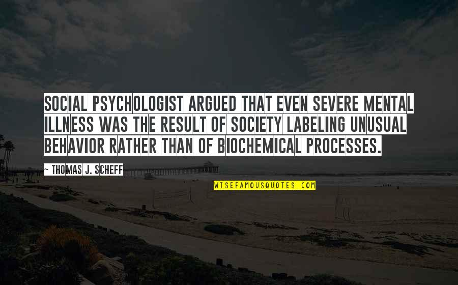 Stereotype Quotes By Thomas J. Scheff: Social psychologist argued that even severe mental illness