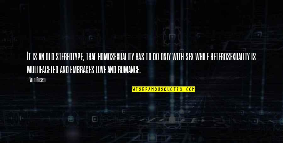 Stereotype Quotes By Vito Russo: It is an old stereotype, that homosexuality has