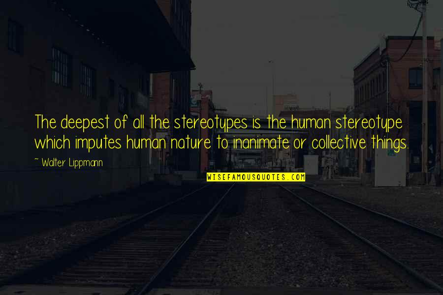 Stereotype Quotes By Walter Lippmann: The deepest of all the stereotypes is the