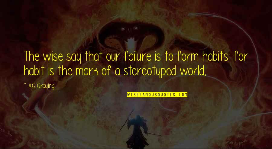 Stereotyped Quotes By A.C. Grayling: The wise say that our failure is to