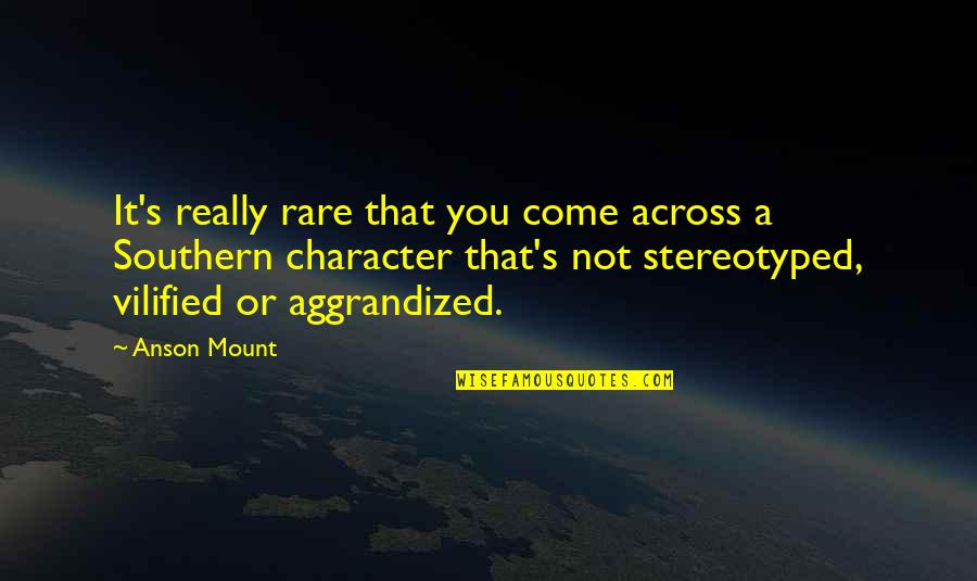 Stereotyped Quotes By Anson Mount: It's really rare that you come across a