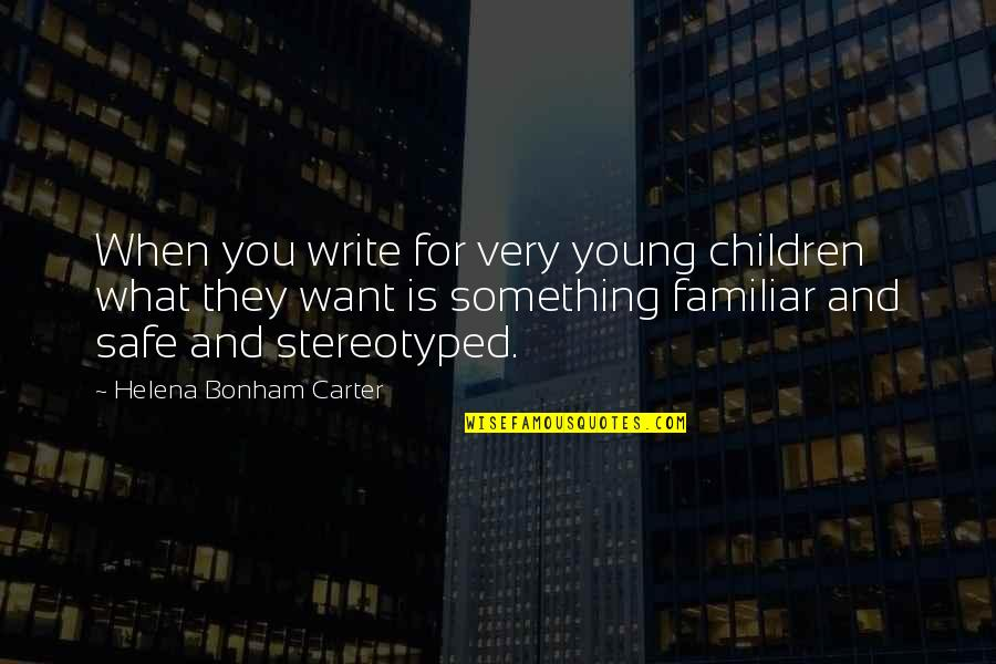 Stereotyped Quotes By Helena Bonham Carter: When you write for very young children what