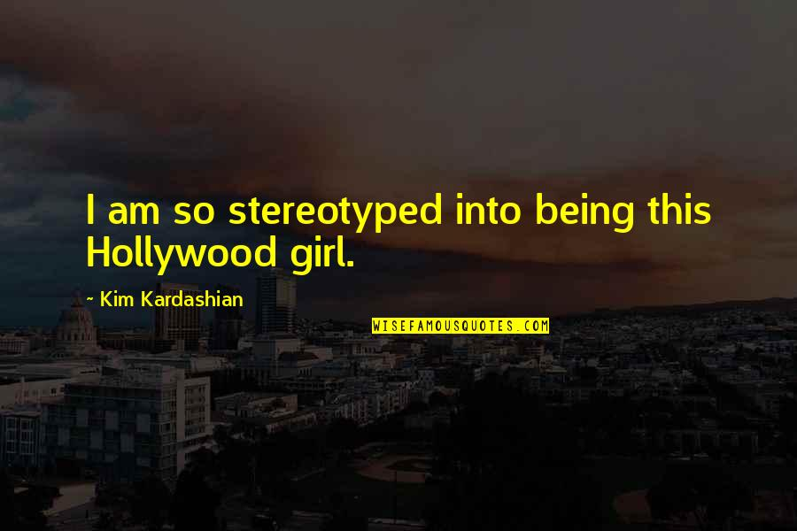 Stereotyped Quotes By Kim Kardashian: I am so stereotyped into being this Hollywood