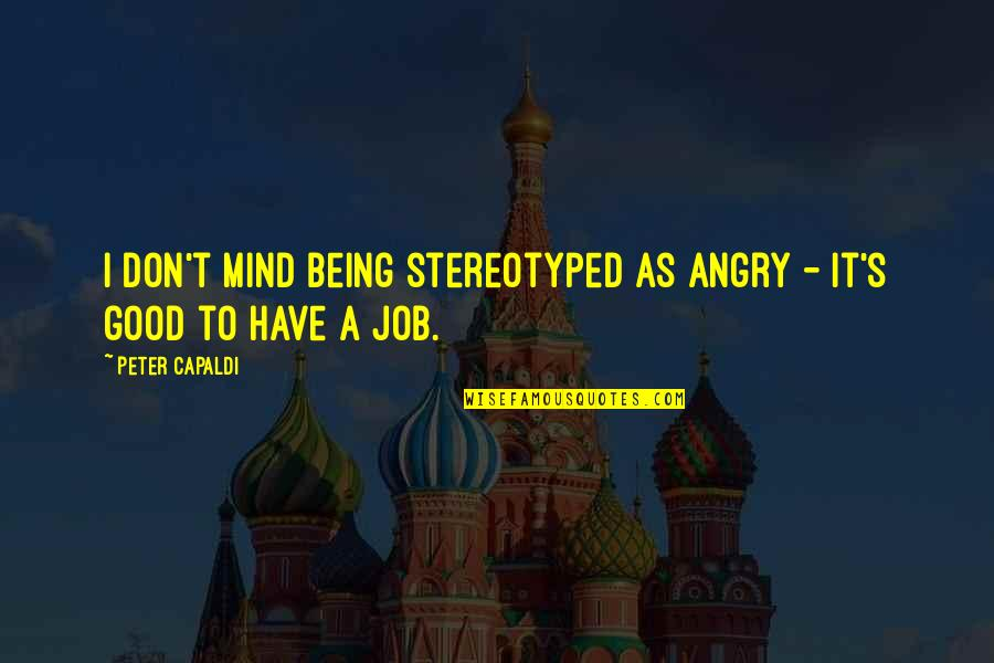 Stereotyped Quotes By Peter Capaldi: I don't mind being stereotyped as angry -