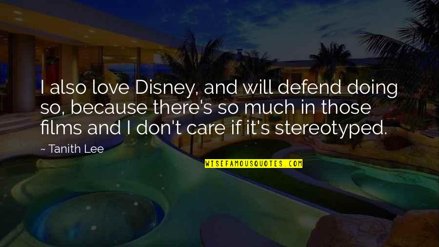 Stereotyped Quotes By Tanith Lee: I also love Disney, and will defend doing