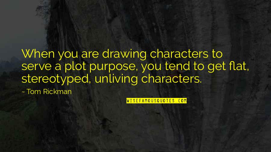 Stereotyped Quotes By Tom Rickman: When you are drawing characters to serve a