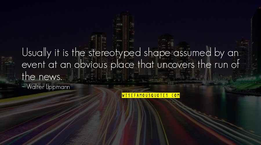 Stereotyped Quotes By Walter Lippmann: Usually it is the stereotyped shape assumed by