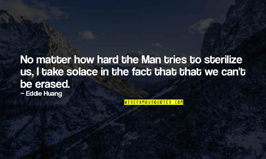 Sterilize Quotes By Eddie Huang: No matter how hard the Man tries to