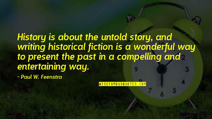 Sterilize Quotes By Paul W. Feenstra: History is about the untold story, and writing