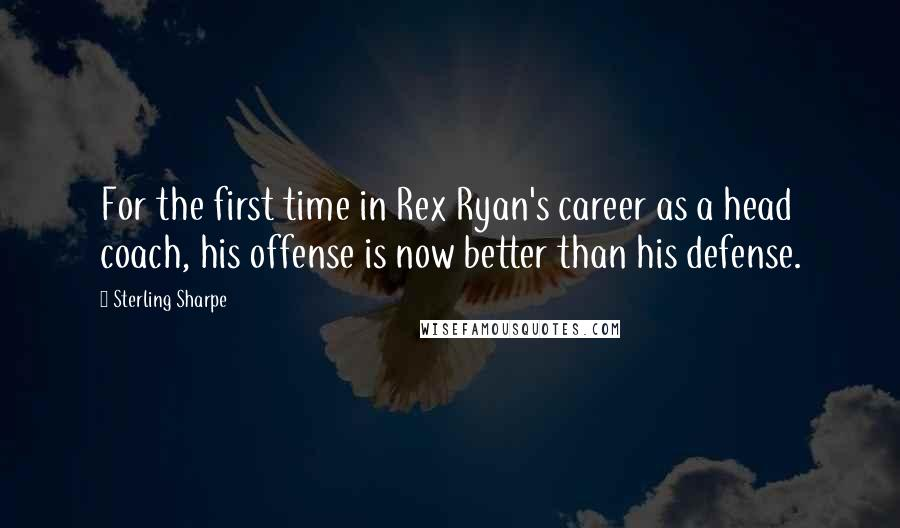 Sterling Sharpe quotes: For the first time in Rex Ryan's career as a head coach, his offense is now better than his defense.