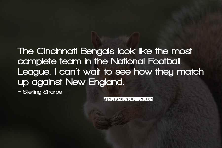 Sterling Sharpe quotes: The Cincinnati Bengals look like the most complete team in the National Football League. I can't wait to see how they match up against New England.