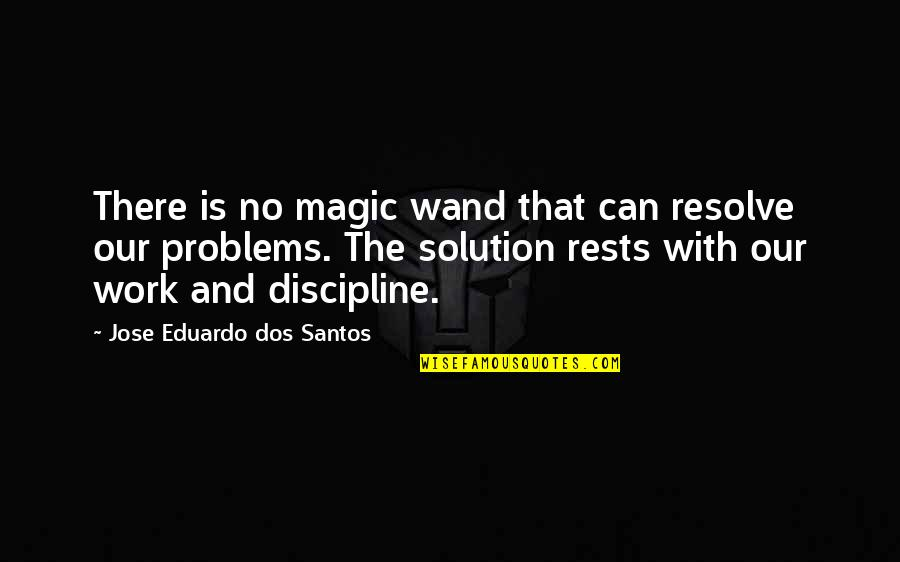Steve Addington Quotes By Jose Eduardo Dos Santos: There is no magic wand that can resolve