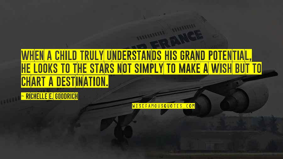Steve Addington Quotes By Richelle E. Goodrich: When a child truly understands his grand potential,