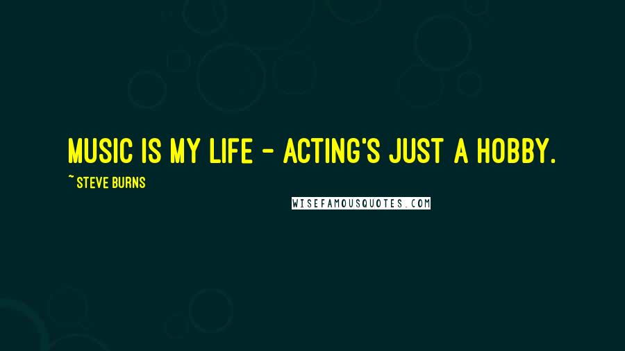 Steve Burns quotes: Music is my life - acting's just a hobby.