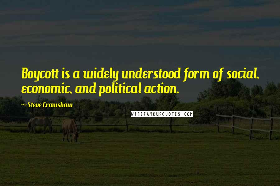 Steve Crawshaw quotes: Boycott is a widely understood form of social, economic, and political action.