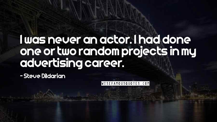 Steve Dildarian quotes: I was never an actor. I had done one or two random projects in my advertising career.