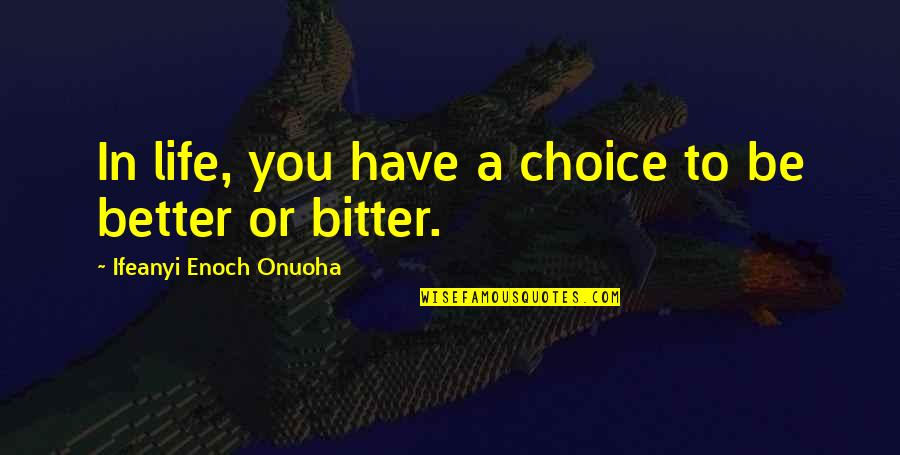 Steve Farber Quotes By Ifeanyi Enoch Onuoha: In life, you have a choice to be