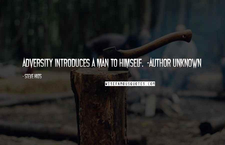 Steve Hilts quotes: Adversity introduces a man to himself. ~Author Unknown