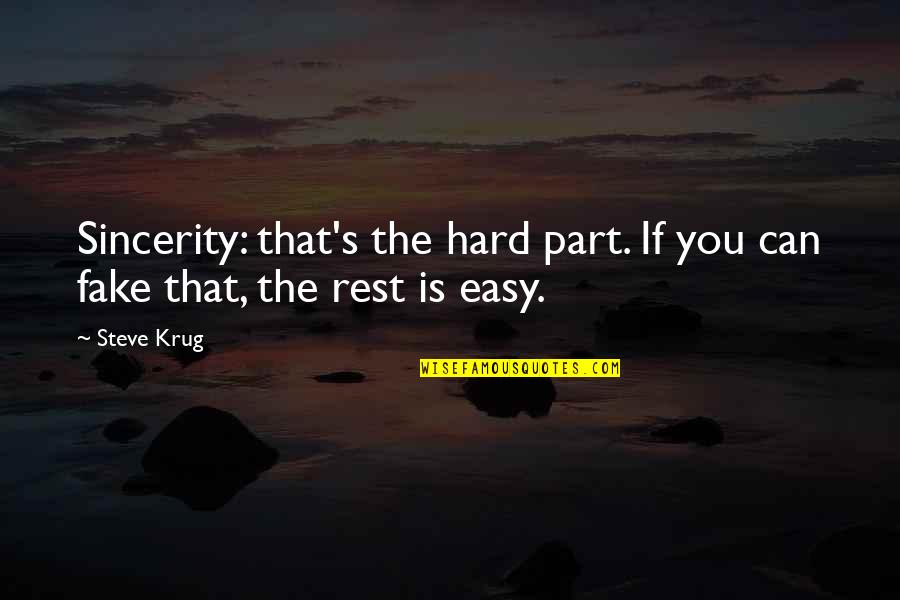 Steve Krug Quotes By Steve Krug: Sincerity: that's the hard part. If you can