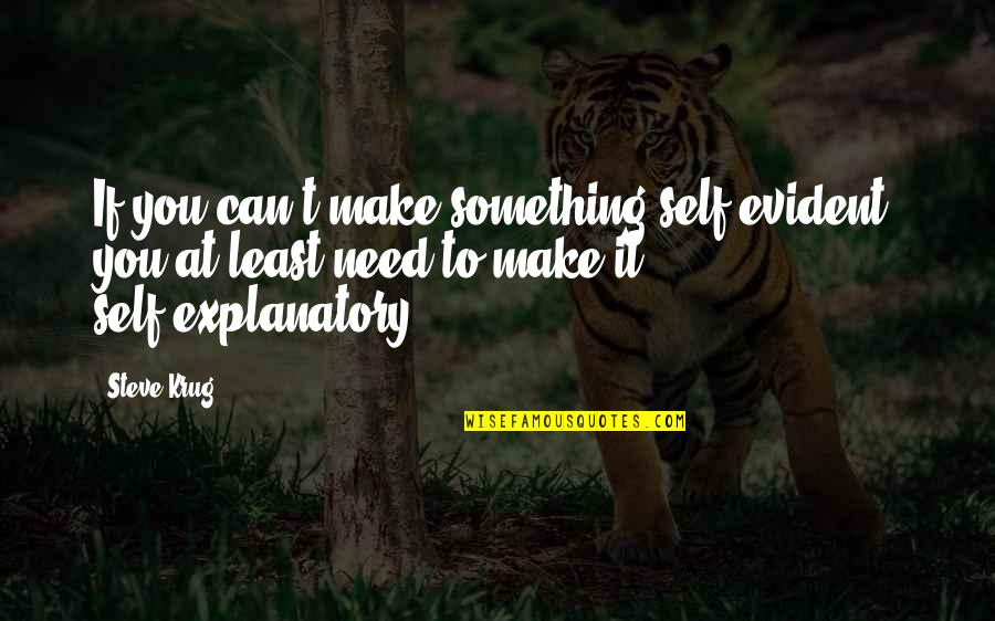 Steve Krug Quotes By Steve Krug: If you can't make something self-evident, you at