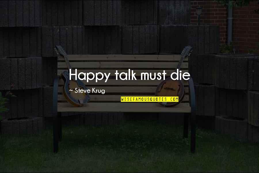 Steve Krug Quotes By Steve Krug: Happy talk must die