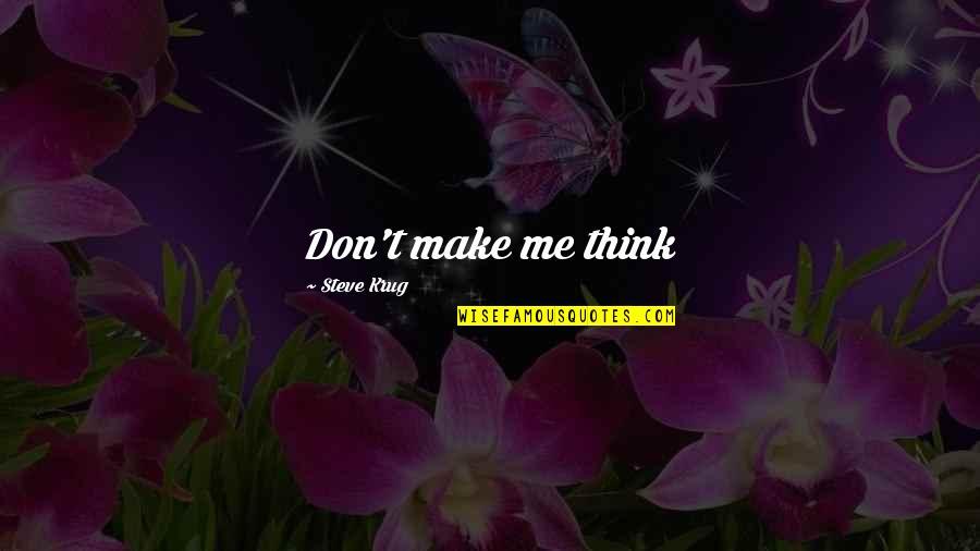 Steve Krug Quotes By Steve Krug: Don't make me think