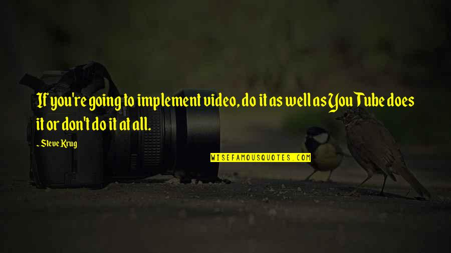 Steve Krug Quotes By Steve Krug: If you're going to implement video, do it