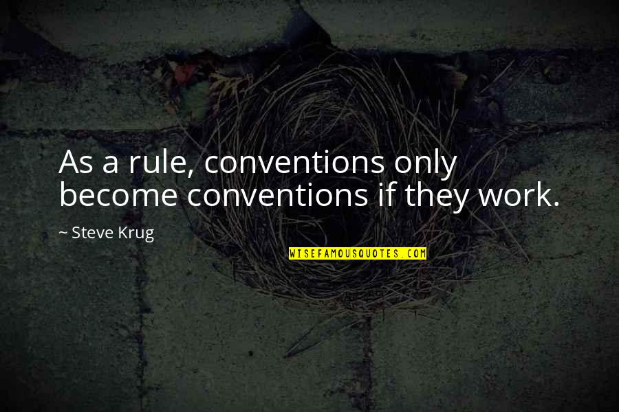 Steve Krug Quotes By Steve Krug: As a rule, conventions only become conventions if