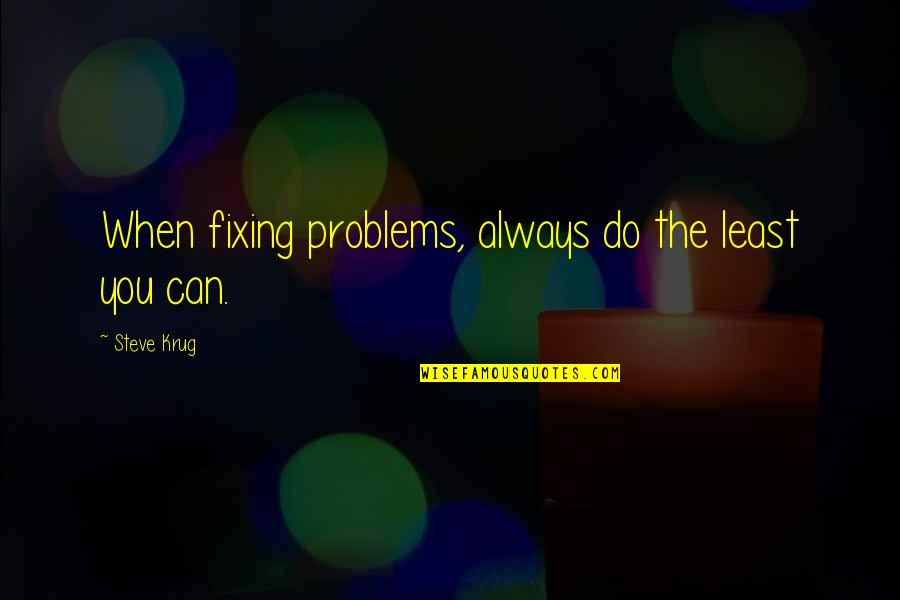 Steve Krug Quotes By Steve Krug: When fixing problems, always do the least you