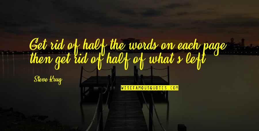Steve Krug Quotes By Steve Krug: Get rid of half the words on each