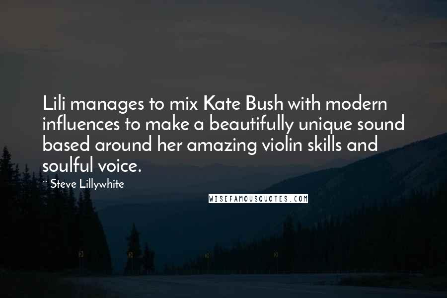 Steve Lillywhite quotes: Lili manages to mix Kate Bush with modern influences to make a beautifully unique sound based around her amazing violin skills and soulful voice.
