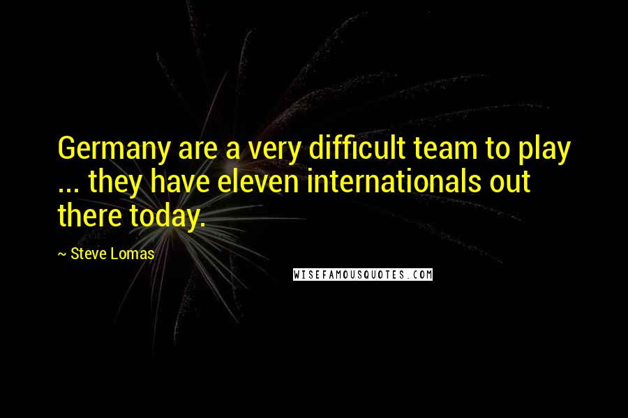 Steve Lomas quotes: Germany are a very difficult team to play ... they have eleven internationals out there today.