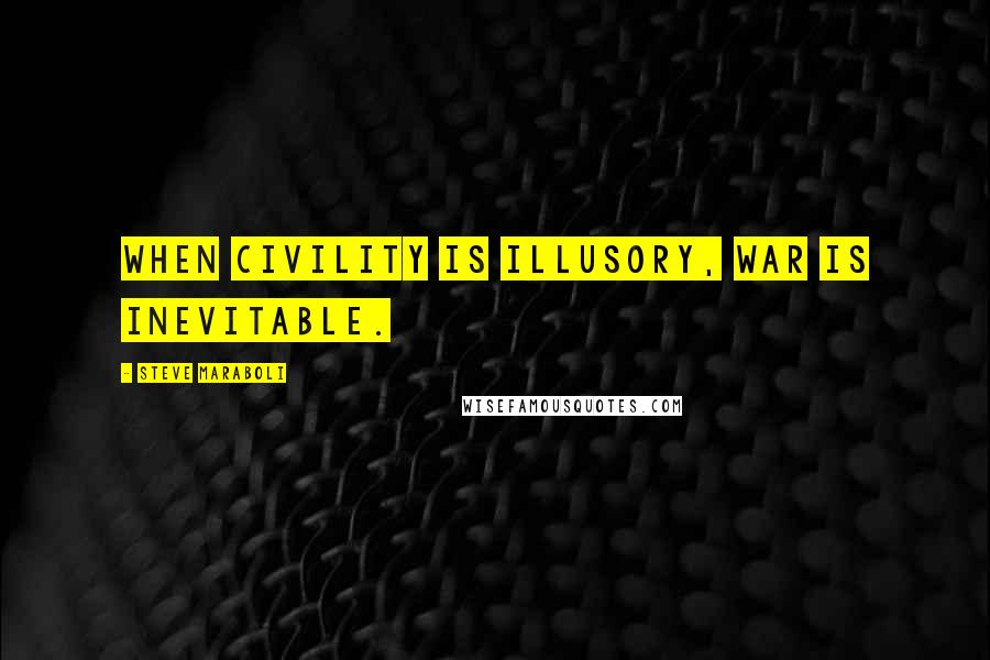 Steve Maraboli quotes: When civility is illusory, war is inevitable.