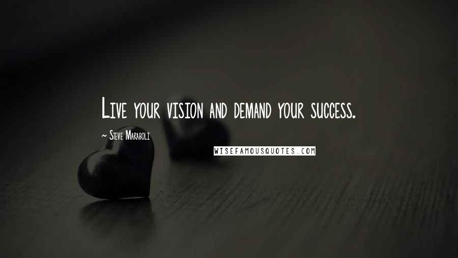 Steve Maraboli quotes: Live your vision and demand your success.